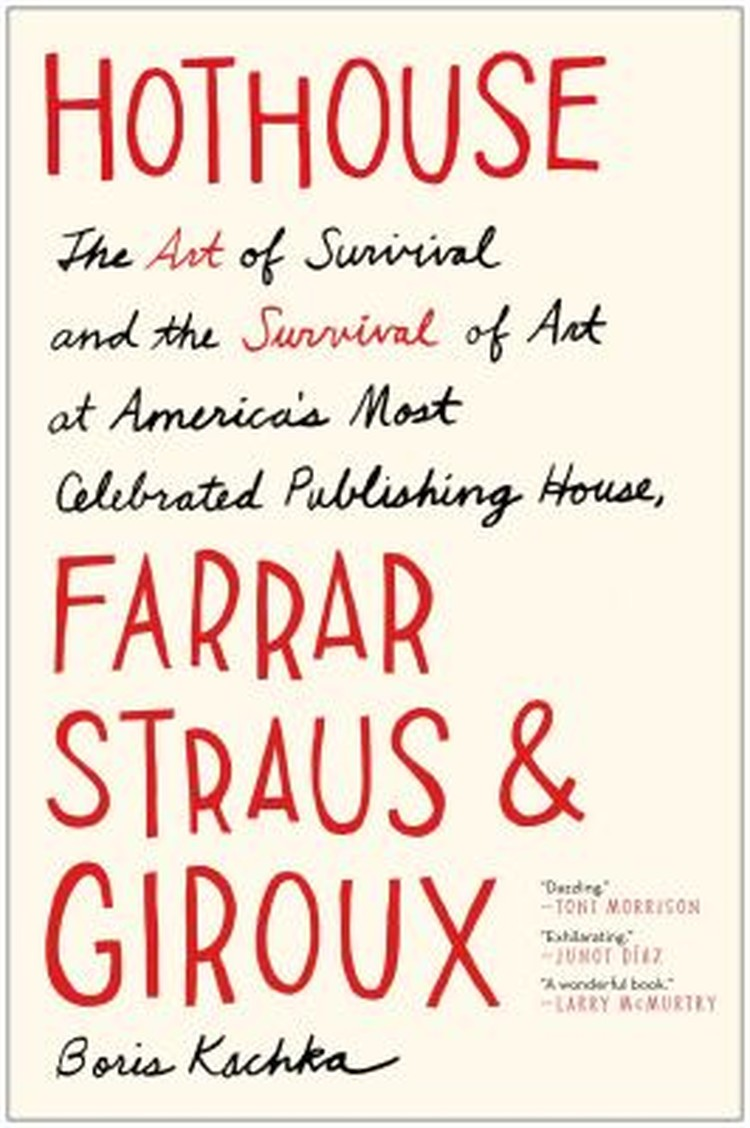 Hothouse : the art of survival and the survival of art at America's most celebrated publishing house, Farrar, Straus, & Giroux