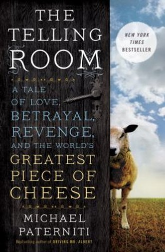 The telling room : a tale of love, betrayal, revenge, and the world's greatest piece of cheese