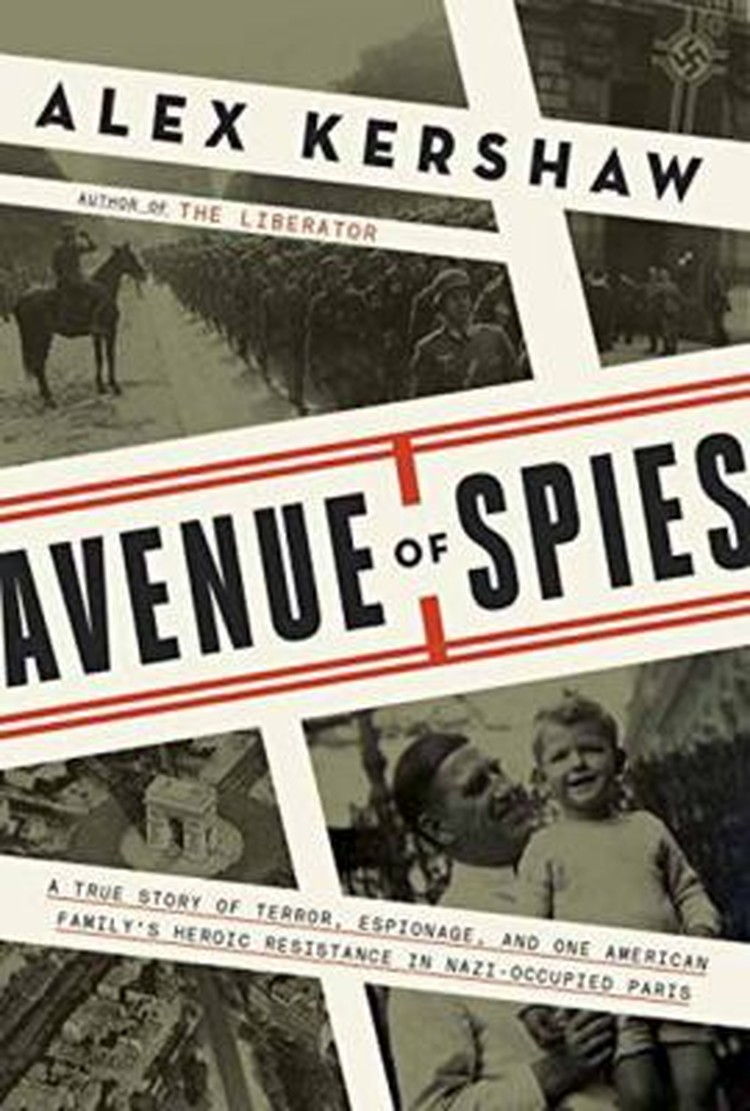 Avenue of spies :a true story of terror, espionage, and one American family's heroic resistance in Nazi-occupied France
