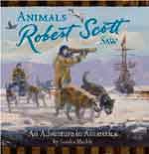 Animals Robert Scott Saw:  An Adventure in Antarctica