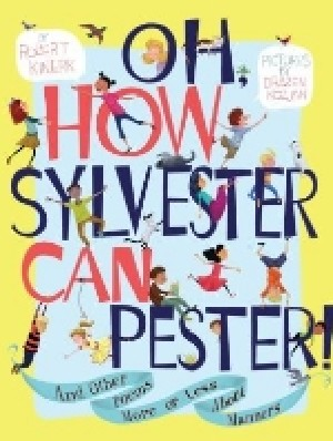 Oh, How Sylvester Can Pester! And Other Poems More or Less About Manners