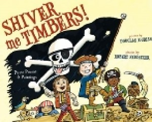 Shiver Me Timbers! Pirate Poems & Paintings